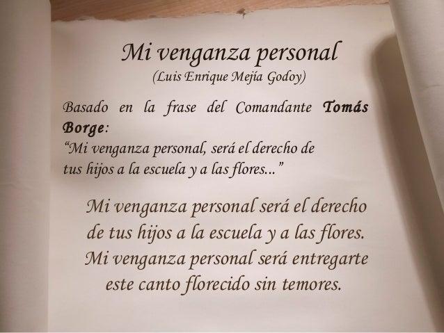 """Mi venganza personal (Luis Enrique Mejía Godoy) Basado en la frase del Comandante Tomás Borge: """"Mi venganza personal, será..."""