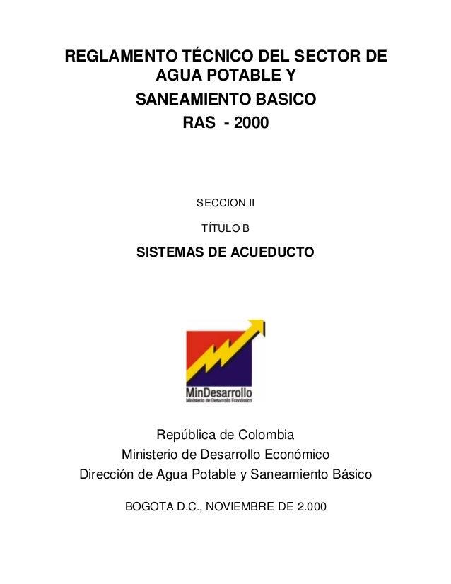 REGLAMENTO TÉCNICO DEL SECTOR DE AGUA POTABLE Y SANEAMIENTO BASICO RAS - 2000 SECCION II TÍTULO B SISTEMAS DE ACUEDUCTO Re...
