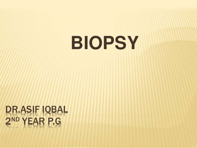 DR.ASIF IQBAL 2ND YEAR P.G BIOPSY