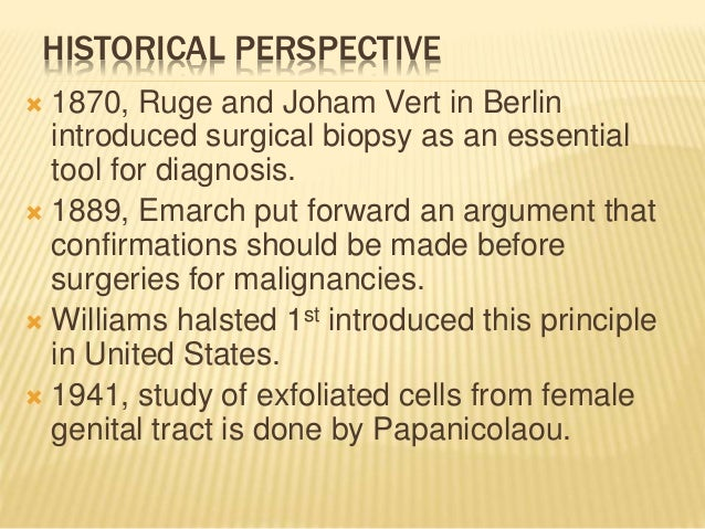  1870, Ruge and Joham Vert in Berlin introduced surgical biopsy as an essential tool for diagnosis.  1889, Emarch put fo...