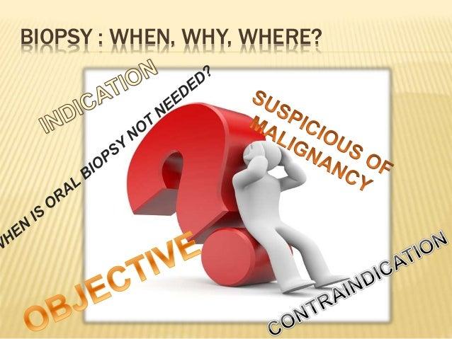 BIOPSY : WHEN, WHY, WHERE?