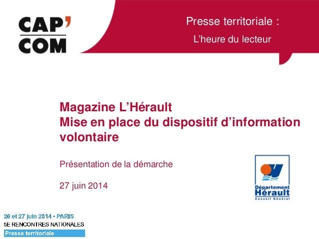 Presse territoriale : L'heure du lecteur Magazine L'Hérault Mise en place du dispositif d'information volontaire Présentat...