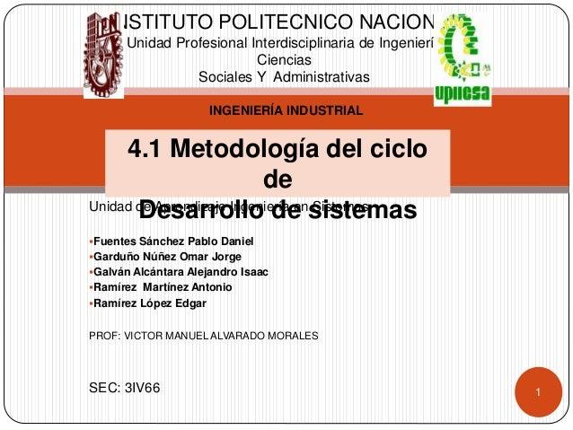 Unidad de Aprendizaje Ingeniería en Sistemas Fuentes Sánchez Pablo Daniel Garduño Núñez Omar Jorge Galván Alcántara Ale...