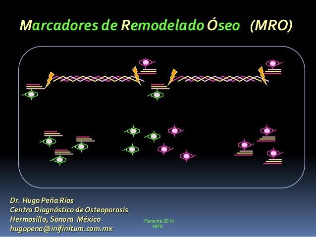 Panamá 2014 HPR Dr. Hugo Peña Rios Centro Diagnóstico de Osteoporosis Hermosillo, Sonora México hugopena@inifinitum.com.mx...