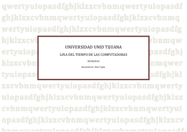 UNIVERSIDAD UNID TIJUANA LINA DEL TIEMPO DE LAS COMPUTADORAS 09/06/2014 Kassandra A. Díaz Tapia.