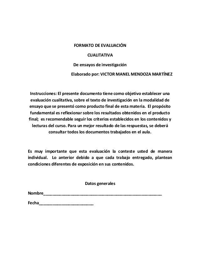 FORMATO DE EVALUACIÓN CUALITATIVA De ensayos de investigación Elaborado por: VICTOR MANEL MENDOZA MARTÍNEZ Instrucciones: ...