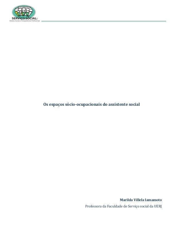 Os espaços sócio-ocupacionais do assistente social Marilda Villela Iamamoto Professora da Faculdade de Serviço social da U...