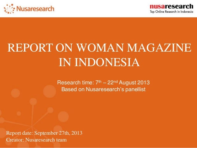 Report date:September 27th, 2013  Creator: Nusaresearch team  REPORT ON WOMAN MAGAZINE IN INDONESIA  Research time: 7th–22...