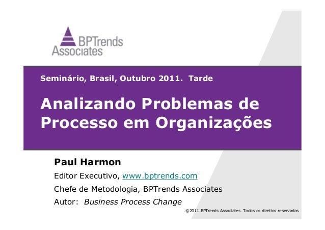 ©2011 BPTrends Associates. Todos os direitos reservados Seminário, Brasil, Outubro 2011. Tarde Analizando Problemas de Pro...