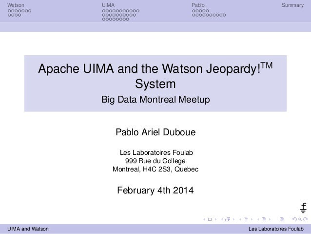 Watson UIMA Pablo Summary  Apache UIMA and the Watson Jeopardy!TM  System  Big Data Montreal Meetup  Pablo Ariel Duboue  L...