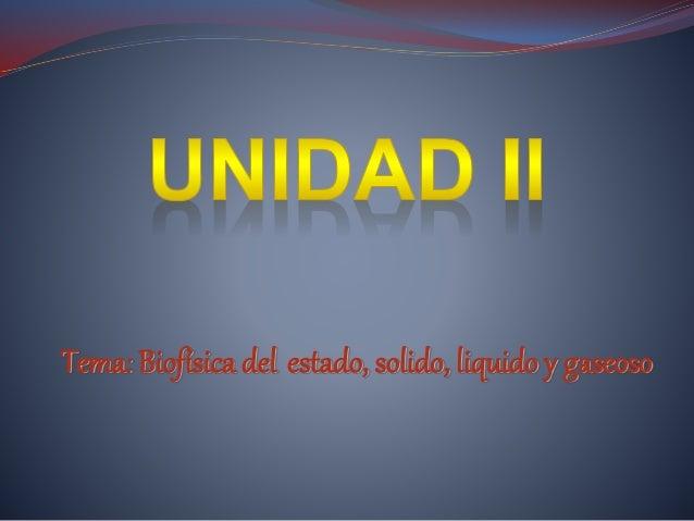 Tema: Biofísica del estado, solido, liquido y gaseoso