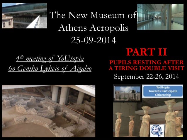 The New Museum of  Athens Acropolis  25-09-2014  PART II  PUPILS RESTING AFTER  A TIRING DOUBLE VISIT  September 22-26, 20...