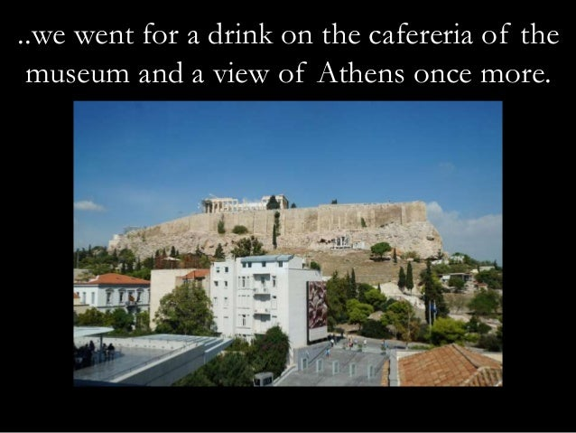 ..we went for a drink on the cafereria of the  museum and a view of Athens once more.