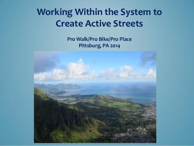 Working Within the System to Create Active Streets Pro Walk/Pro Bike/Pro Place Pittsburg, PA 2014