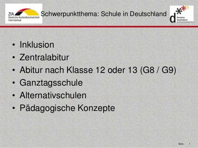 Seite: 1  Schwerpunktthema: Schule in Deutschland  • Inklusion  • Zentralabitur  • Abitur nach Klasse 12 oder 13 (G8 / G9)...
