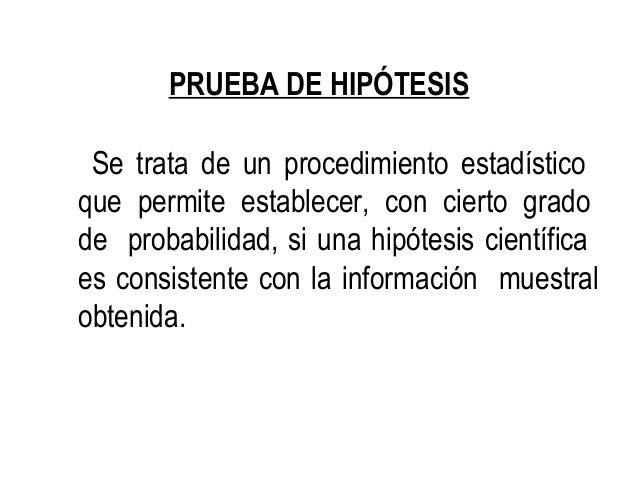 PRUEBA DE HIPÓTESIS  Se trata de un procedimiento estadístico  que permite establecer, con cierto grado  de probabilidad, ...