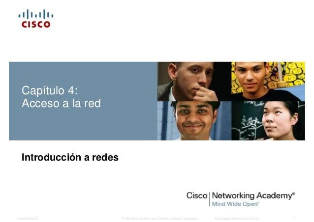 Capítulo 4:  Acceso a la red  Introducción a redes  © 2008 Cisco Systems, Inc. Todos los derechos reservados. Información ...