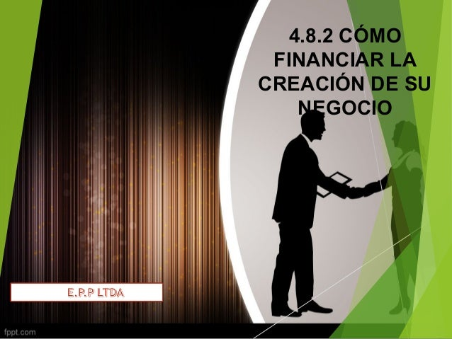 4.8.2 CÓMO  FINANCIAR LA  CREACIÓN DE SU  NEGOCIO
