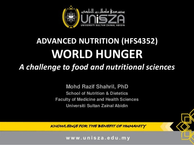 KNOWLEDGE FOR THE BENEFIT OF HUMANITY  ADVANCED NUTRITION (HFS4352) WORLD HUNGER A challenge to food and nutritional scien...