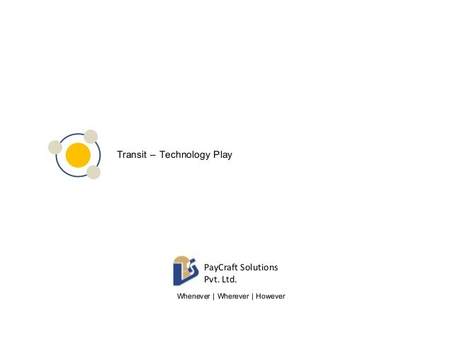 Transit – Technology Play  PayCraft Solutions  Pvt. Ltd.  Whenever   Wherever   However