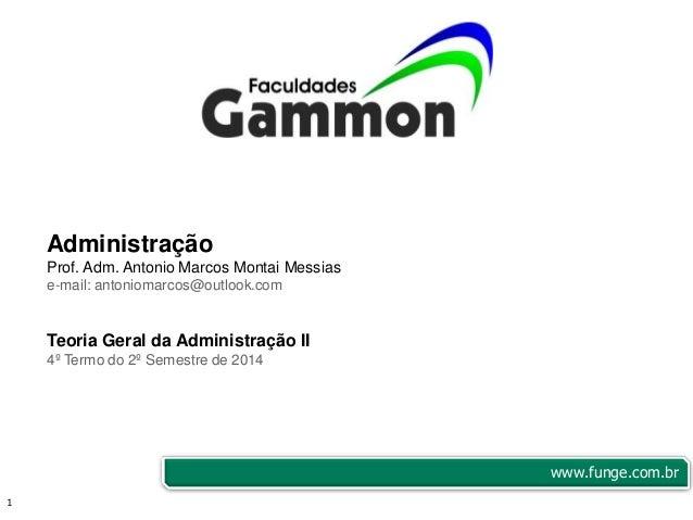 1  Administração  Prof. Adm. Antonio Marcos Montai Messias  e-mail: antoniomarcos@outlook.com  Teoria Geral da Administraç...
