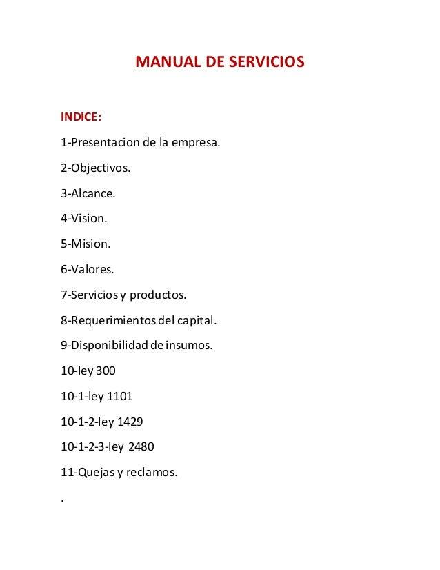 MANUAL DE SERVICIOS  INDICE:  1-Presentacion de la empresa.  2-Objectivos.  3-Alcance.  4-Vision.  5-Mision.  6-Valores.  ...