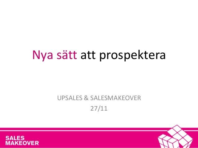 Nya sätt att prospektera  UPSALES & SALESMAKEOVER  27/11