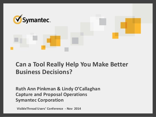 Can a Tool Really Help You Make Better  Business Decisions?  Ruth Ann Pinkman & Lindy O'Callaghan  Capture and Proposal Op...