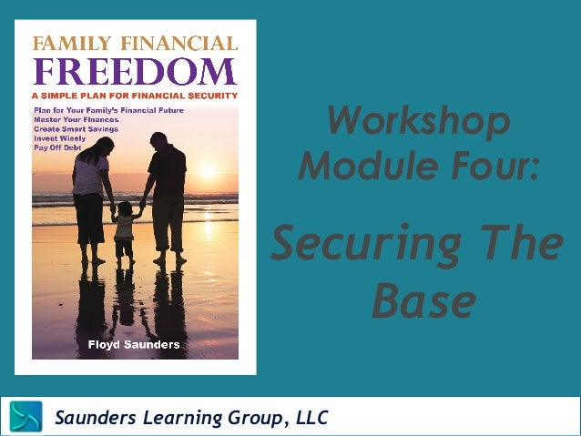 Workshop  Module Four:  Securing The  Saunders Learning Group, Newton, KS  Base  Learning Group, LLC