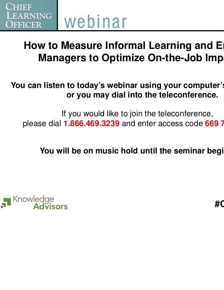 How to Measure Informal Learning and Engage     Managers to Optimize On-the-Job ImpactYou can listen to today's webinar us...