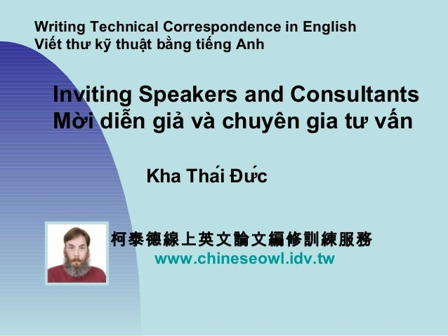 Writing Technical Correspondence in English Viết thư kỹ thuật bằng tiếng Anh Inviting Speakers and Consultants Mời diễn gi...