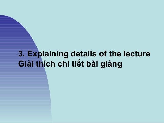 3. Explaining details of the lecture Giải thích chi tiết bài giảng