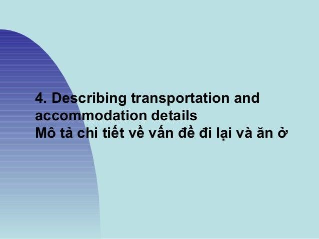 4. Describing transportation and accommodation details Mô tả chi tiết về vấn đề đi lại và ăn ở