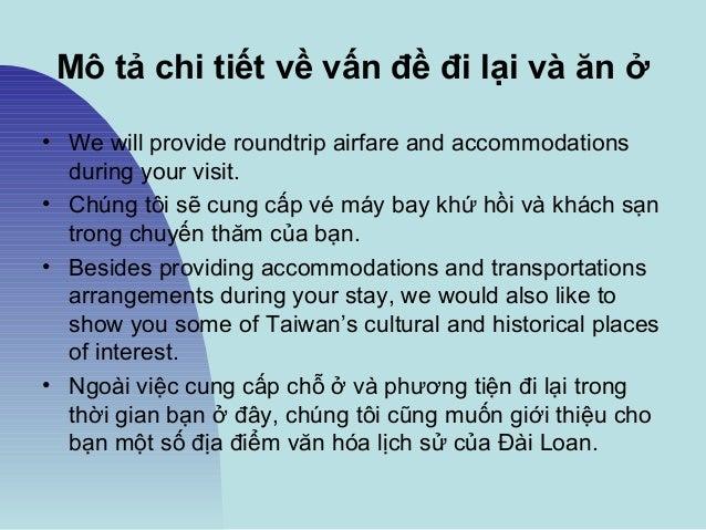 Mô tả chi tiết về vấn đề đi lại và ăn ở • We will provide roundtrip airfare and accommodations during your visit. • Chúng ...