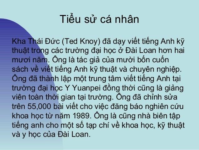 Tiểu sử cá nhân Kha Thái Đức (Ted Knoy) đã dạy viết tiếng Anh kỹ thuật trong các trường đại học ở Đài Loan hơn hai mươi nă...