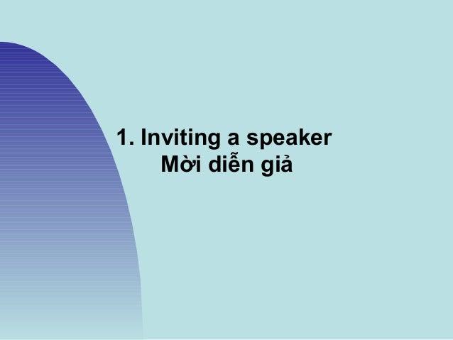 1. Inviting a speaker Mời diễn giả