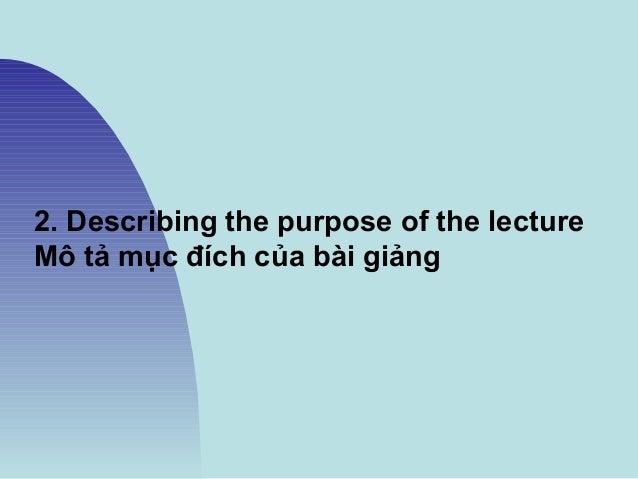 2. Describing the purpose of the lecture Mô tả mục đích của bài giảng