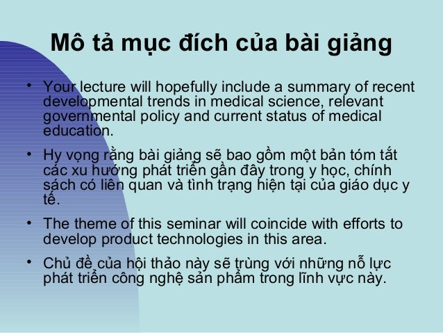 Mô tả mục đích của bài giảng • Your lecture will hopefully include a summary of recent developmental trends in medical sci...