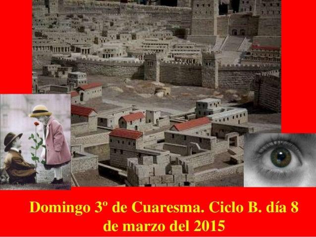 Domingo 3º de Cuaresma. Ciclo B. día 8 de marzo del 2015