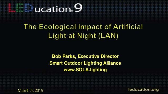 Smart Outdoor Lighting Ecologically responsible outdoor lighting presented by bob parks s bob parks executive director smart outdoor lighting alliance workwithnaturefo