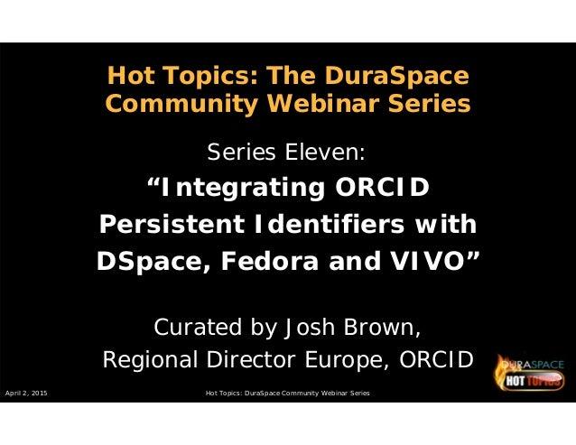 April 2, 2015 Hot Topics: DuraSpace Community Webinar Series Hot Topics: The DuraSpace Community Webinar Series Series Ele...