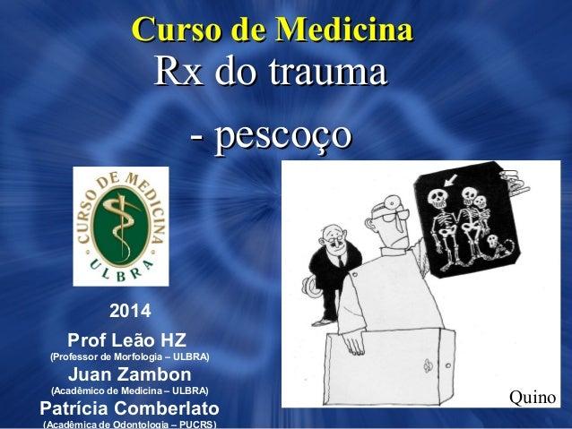Curso de MedicinaCurso de Medicina Rx do traumaRx do trauma - pescoço- pescoço 2014 Prof Leão HZ (Professor de Morfologia ...