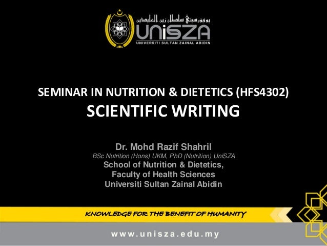 KNOWLEDGE FOR THE BENEFIT OF HUMANITY SEMINAR IN NUTRITION & DIETETICS (HFS4302) SCIENTIFIC WRITING Dr. Mohd Razif Shahril...