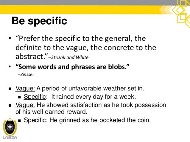 cont. Be specific Use specific nouns and specific verbs and specific details…. Vague nouns: Problem, situation, approach, ...