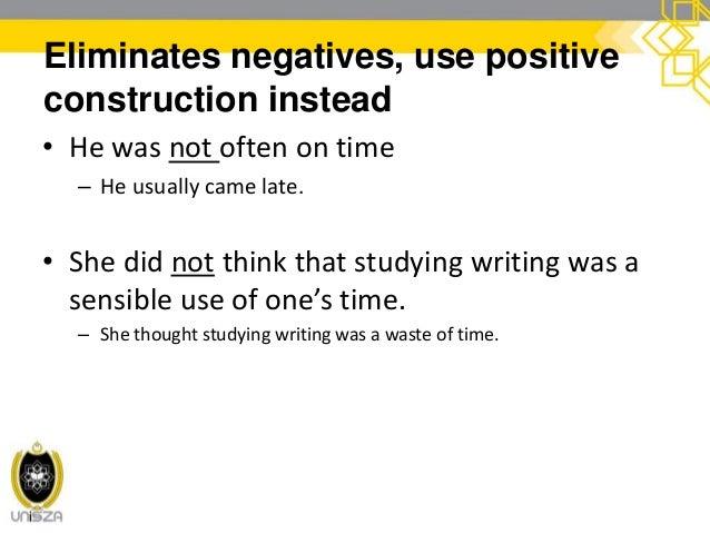 cont. Eliminates negatives, use positive construction instead • Not honest dishonest • Not important trifling • Does not h...