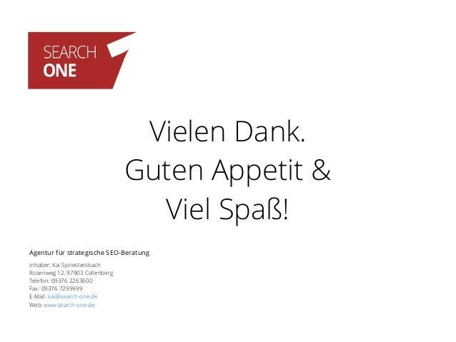 Vielen Dank. Guten Appetit & Viel Spaß! Agentur für strategische SEO-Beratung Inhaber: Kai Spriestersbach Rosenweg 12, 979...