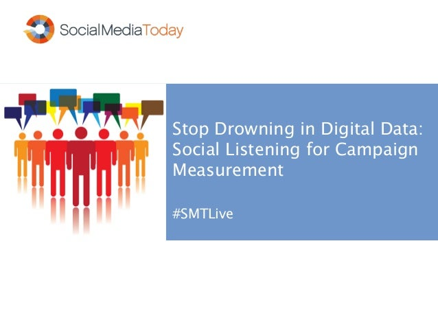 Stop Drowning in Digital Data: Social Listening for Campaign Measurement #SMTLive
