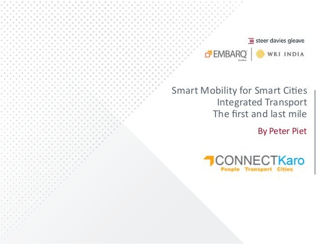 Smart  Mobility  for  Smart  Ci/es   Integrated  Transport     The  first  and  last...