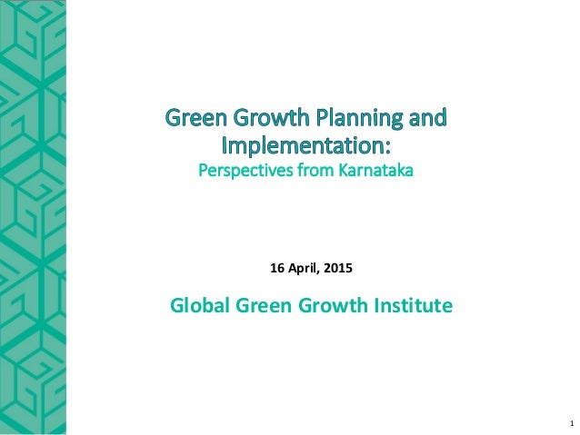 Perspectives from Karnataka 16 April, 2015 Global Green Growth Institute 1