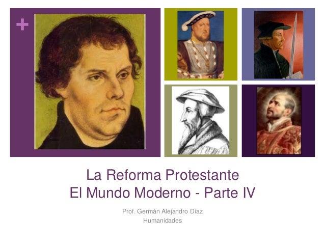 + La Reforma Protestante El Mundo Moderno - Parte IV Prof. Germán Alejandro Díaz Humanidades